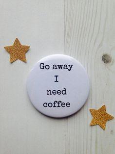 Go away I need coffee badge £1