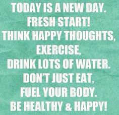 Fitness Inspiration : Today is a new day. Think happy thoughts, exercise, drink lots of w… – Fitness Magazine Fitness Motivation, Fitness Quotes, Weight Loss Motivation, New Day Motivation, Exercise Motivation, Daily Exercise, Workout Quotes, Positive Motivation, Healthy Exercise