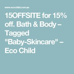 """15OFFSITE for 15% off.  Bath & Body – Tagged """"Baby-Skincare"""" – Eco Child"""