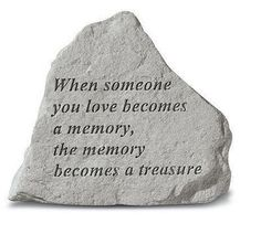 """When Someone You Love Becomes a Memory"" Garden Stone by Kay Berry. $27.90. Manufactured to the Highest Quality Available.. Great Gift Idea.. Design is stylish and innovative. Satisfaction Ensured.. This garden stone is a beautiful remembrance for those we have lost. Inscription in stone reads: When someone you love becomes a memory, the memory becomes a treasure"". 5"" x 6"" x 3/4""  Has a hook to securely month on a wall. Cast Stone - Made in the USA. Comes with a hanger on the ba..."