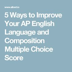 5 Ways to Improve Your AP English Language and Composition Multiple Choice Score