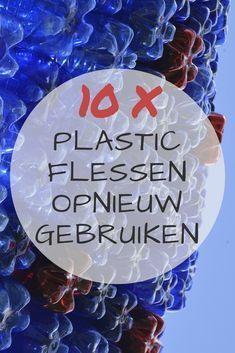 Wist je dat je jouw afval eenvoudig een tweede leven kunt geven? Ik deel 10 tips om op een leuke en handige manier plastic flessen een tweede leven te geven.