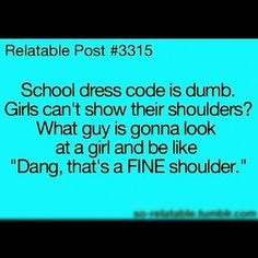 thats a FINE shoulder. haha Our school didn't have this rule, but that is hilarious!