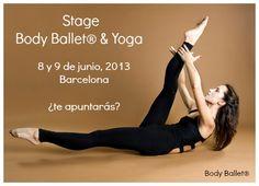 Stage de Body Ballet® y Yoga sábado 11.30 a 14 hrs. somingo 9.30 a 12 hrs. Body Ballet®: Carolina de Pedro Pascual Yoga: Isabel Muntada Pérez