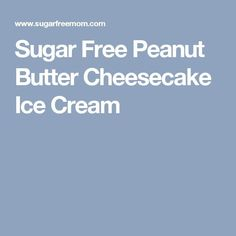 Sugar Free Peanut Bu  Sugar Free Peanut Bu  Sugar Free Peanut Butter Cheesecake Ice Cream