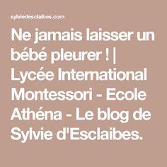 Ne jamais laisser un bébé pleurer !   Lycée International Montessori - Ecole Athéna - Le blog de Sylvie d'Esclaibes.