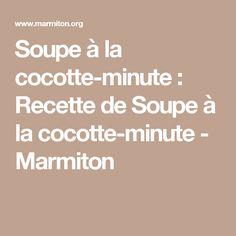 Soupe à la cocotte-minute : Recette de Soupe à la cocotte-minute - Marmiton