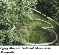 Effigy Mounds National Monument [www.nps.gov/efmo] is a group of prehistoric American Indian burial and ceremonial mounds located near Marquette in northeast Iowa. The mounds — shaped like birds and animals between 500 B.C. and 1300 A.D. — form the sacred centerpiece of a 2,526-acre forest along the Mississippi River bluffs. Natural resources include 11 miles of hiking trails, tallgrass prairie and wetlands.