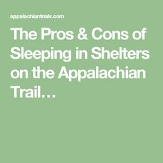 The Pros & Cons of Sleeping in Shelters on the Appalachian Trail…