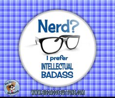 """Funny Button - Nerd?  I Prefer Intellectual Badass 2.25"""" Button, pinback or magnet, pin,badge,humor, funny, sarcasm, gifts, fun gift, badass by BigDaddyButtons on Etsy"""