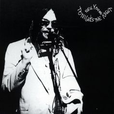 Album - Tonight's The Night Artist - Neil Young Released - 20 June 1975 Label - Reprise