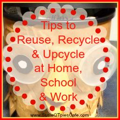 Ready for Earth Day? Tips to Reuse, Recycle and Upcycle at Home, School and Work