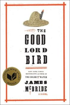 The Good Lord Bird. Quite simply a fascinating historical account and an entertaining read with a marvelous vernacular.
