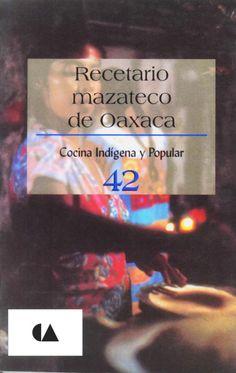 Título: Recetario mazateco de Oaxaca / Autor: Merlin Arango, Roger / Ubicación: FCCTP – Gastronomía – Tercer piso / Código:  G/MX/ 641.5 C 42
