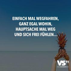EINFACH MAL WEGFAHREN, GANZ EGAL WOHIN, HAUPTSACHE MAL WEG UND SICH FREI FÜHLEN...
