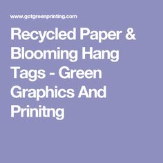Recycled Paper & Blooming Hang Tags - Green Graphics And Prinitng
