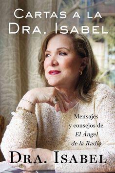 Cartas a la Dra. Isabel / Letters to Dr. Isabel: Mensajes y consejos de El Angel de la Radio/ Comments and Tips ...