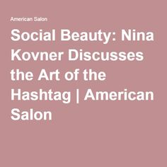 Social Beauty: Nina Kovner Discusses the Art of the Hashtag | American Salon