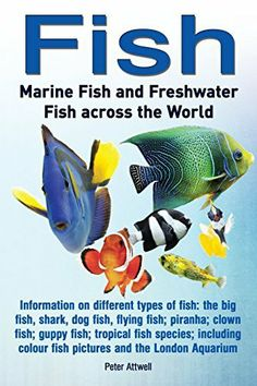 Fish: Marine Fish and Freshwater Fish Across the World:Information on different types of fish: the big fish, shark, dog fish, flying fish, piranha, clown fish by Peter Attwell, http://www.amazon.co.uk/dp/0992836816/ref=cm_sw_r_pi_dp_yOGNtb1SWG09E