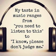 Damn right. My playlist has everything from country to My Chemical Romance, rap and r&b to One Direction. And yes, I know every word to every song, I love them all and I sing along to all of them. The Words, I Love Music, Music Is Life, Perfect Music, Musica Love, Funny Quotes, Life Quotes, Funny Humor, Life Sayings