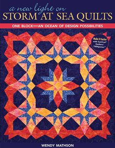 Wendy Mathson –– Take this Scrap-Quilter's Favorite in Bold New Directions • Open up new creative possibilities for the traditional Storm at Sea block with innovative design and construction technique