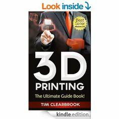 The Ultimate 3D Printing Guide! (3D Printers, 3D Modelling, 3D Plotting) (3D Printing, 3D Printers, 3D Modelling, 3D Plotting) #3dPrintingBooks
