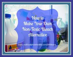 Non-Toxic Bleach Alternative ..make your own with 3 easy ingredients most likely in your home already!