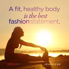 A fit, healthy body is the best fashion statement.