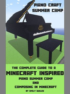 Minecraft is HUGE these days! Here's your chance to be the coolest piano teacher ever!   Even if you don't know a thing about Minecraft - this guide will ensure your piano camp is a huge success!