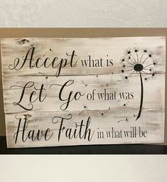 Quotes Sayings and Affirmations Accept what is let go of what was and have faith in what will be pallet sign wood signs accept what is sign home decor rustic decor rustic sign by ashleyw Rustic Signs, Rustic Decor, Farmhouse Decor, Rustic Cake, Modern Farmhouse, Reclaimed Wood Signs, Country Signs, Country Wall Decor, Rustic Backdrop