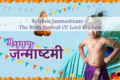 Krishna Janmashtami – The Birth Festival Of Lord Krishna - Krishna Janmashtami also known as Janmashtami is a festival celebrated every year in India on the occasion of birth of Hindu deity Lord Krishna, the eighth avatar of Lord Vishnu