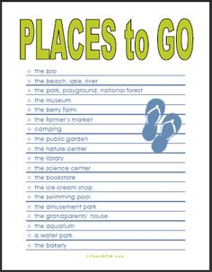 Summer Fun: Places to Go Printable from Life as Mom   Be ready for summer days and the summer daze. Brainstorm a list of fun and frugal places to go with your kids.  http://lifeasmom.com/summer-fun-places-to-go/
