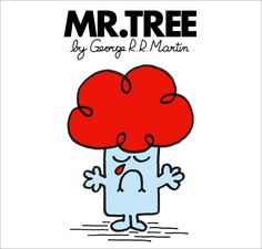 Mr. Men and Little Miss Game of Thrones characters - Mr. Heart Tree