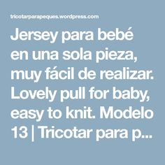Jersey para bebé en una sola pieza, muy fácil de realizar. Lovely pull for baby, easy to knit. Modelo 13 | Tricotar para peques - Knitting for kids
