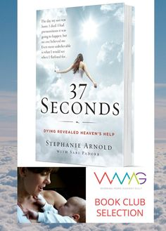 """Discover the riveting true story of """"37 Seconds: Dying Revealed Heaven's Help"""" by Stephanie Arnold, and RSVP to join a live online event with the author and bloggers of Working Moms Against Guilt."""