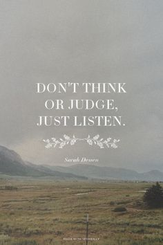 Don't think or judge, just listen. - Sarah Dessen | Angela made this with Spoken.ly