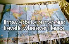 I'm bad at darts, so I'd probably end up in Antarctica or a completely random country that doesn't even have a name.    #YOLO     Lets go on vacation!