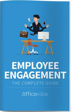 The complete guide to employee engagement