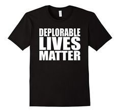 Deplorable Lives Matter T Shirt - Donald Trump for President - Basket of Deplorables Black Lives Matter - Funny Hillary Clinton... https://www.amazon.com/dp/B01M0EXAQB/ref=cm_sw_r_pi_dp_x_rVU1xb2299Q2M