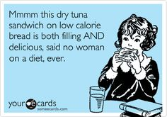 Free and Funny Confession Ecard: Mmmm this dry tuna sandwich on low calorie bread is both filling AND delicious, said no woman on a diet, ever. Create and send your own custom Confession ecard. I Love To Laugh, Make Me Smile, Great Quotes, Funny Quotes, And So It Begins, Thats The Way, E Cards, Someecards, True Stories