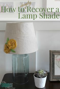 How to Cheaply Recover a Lamp Shade | TheTurquoiseHome.com