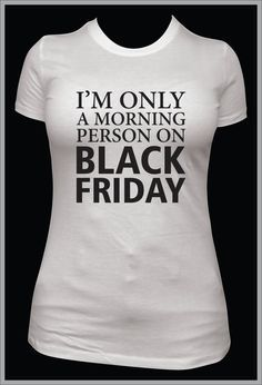 1120444a015 funny womens Black Friday shirt, only morning person black friday, tshirt,  christmas shopping