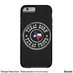 Vintage Texas born - Texas proud Tough iPhone 6 Case  #vintage #texas #home #pride #proud #tx #lonestar #texan #flag #grunge #rustic #patriotic #born #raised #bred #iphone #case
