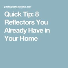 Quick Tip: 8 Reflectors You Already Have in Your Home