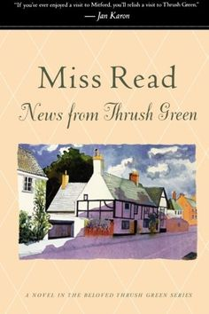 News from Thrush Green (Thrush Green, Book 3) by Miss Read https://www.amazon.com/dp/0618884408/ref=cm_sw_r_pi_dp_x_Ka7Eyb9WGQRT6