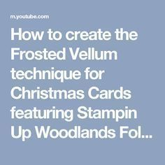How to create the Frosted Vellum technique for Christmas Cards featuring Stampin Up Woodlands Folder Chrismas Cards, Christmas Cards 2018, Homemade Christmas Cards, Stampin Up Christmas, Xmas Cards, Homemade Cards, Christmas Tag, Christmas Projects, Handmade Christmas