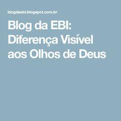 Blog da EBI: Diferença Visível aos Olhos de Deus