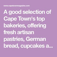 A good selection of Cape Town's top bakeries, offering fresh artisan pastries, German bread, cupcakes and wedding cakes for a quick snack or for catering purposes in the area. German Bread, Quick Snacks, Bakeries, Cape Town, Catering, Wedding Cakes, Artisan, Cupcakes, Fresh
