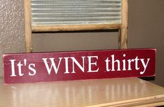 So True ....    It's Wine Thirty  Primitive Sign Wood Wall Hanging. $14.00, via Etsy.