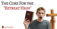 The Cure for the Retreat High - Discipleship Focused Youth Ministry